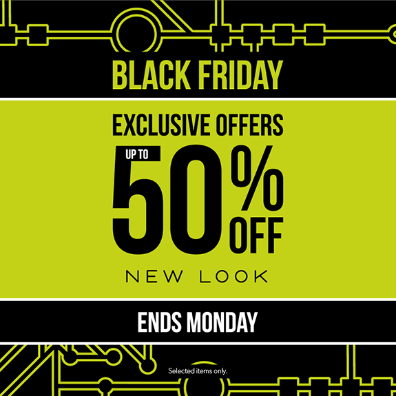 NEW LOOK BLACK FRIDAY WEEKEND – UP TO 50% OFF