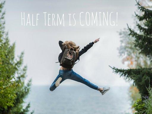 Half Term is Coming!