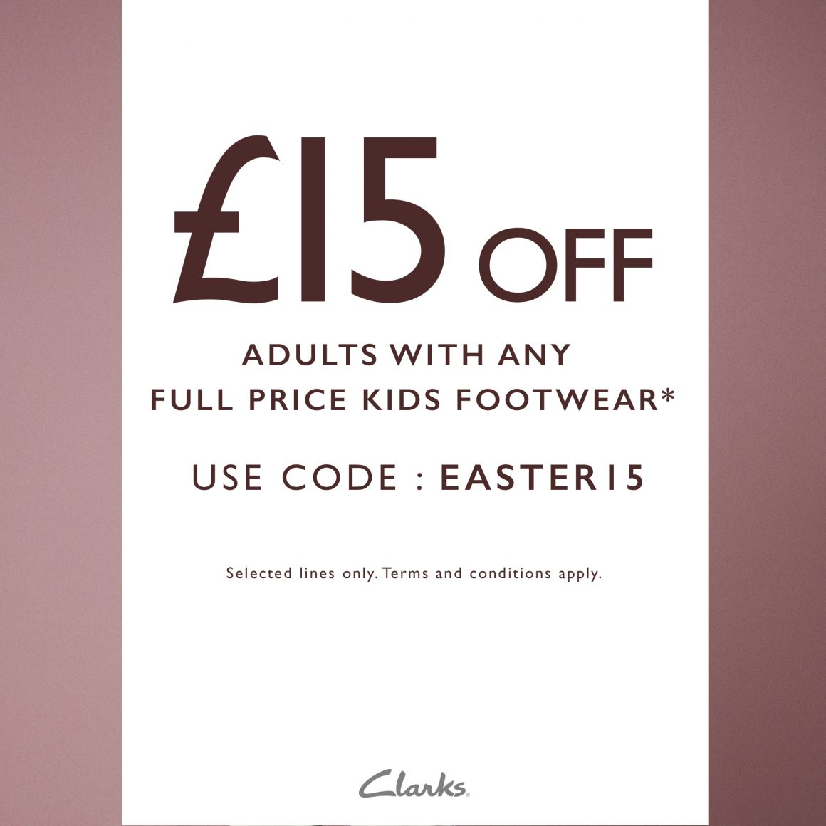 £15 OFF CLARKS SHOES WHEN PURCHASING FULL PRICE KIDS SHOES