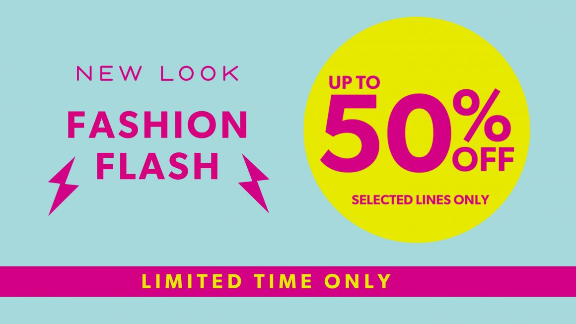 UP TO 50% OFF IN FASHION FLASH AT NEW LOOK